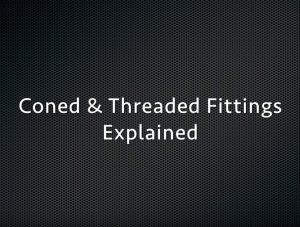 Video: Coned & Threaded Fittings Explained